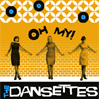 THE DANSETTES: Oh My! [HBL001]